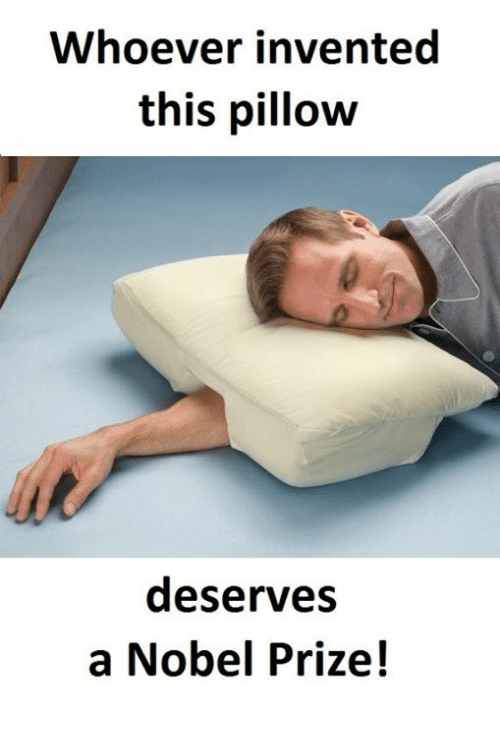 Nobel Prize, Pillow, and Nobel: Whoever invented  this pillow  deserves  a Nobel Prize!