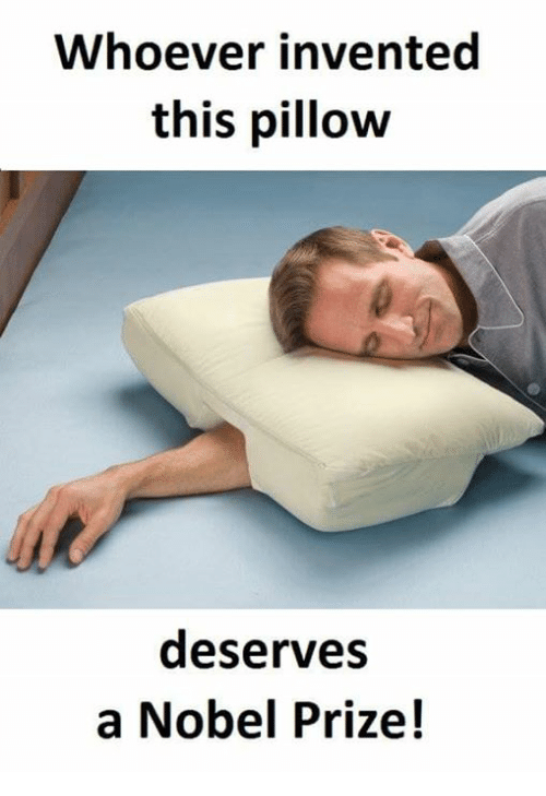 Memes, Nobel Prize, and 🤖: Whoever invented  this pillow  deserves  a Nobel Prize!