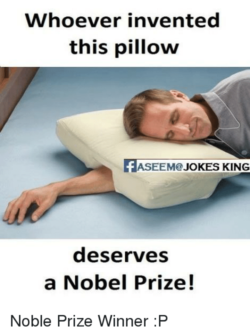 Memes, Nobel Prize, and 🤖: Whoever invented  this pillow  EEM@  JOKES KING  deserves  a Nobel Prize! Noble Prize Winner :P