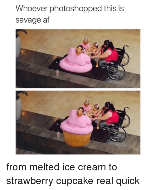 Af, Funny, and Memes: Whoever photoshopped this is  savage af from melted ice cream to strawberry cupcake real quick