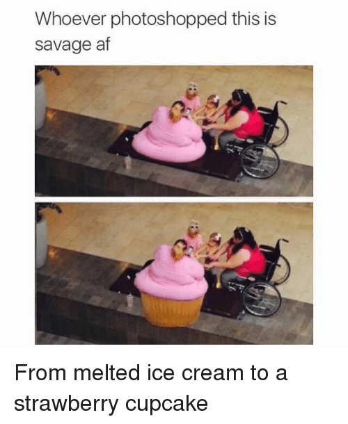Af, Blackpeopletwitter, and Funny: Whoever photoshopped this is  savage af From melted ice cream to a strawberry cupcake