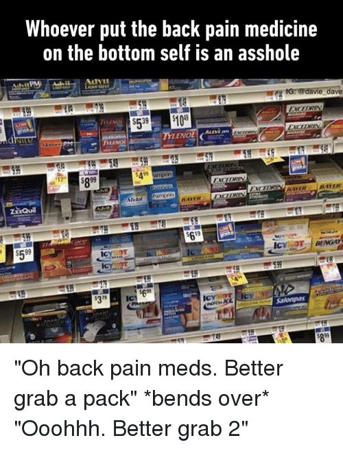 """Dank, Tylenol, and Medicine: Whoever put the back pain medicine  on the bottom self is an asshole  e dave  TYLENOL  S599  699  279 """"Oh back pain meds. Better grab a pack"""" *bends over* """"Ooohhh. Better grab 2"""""""