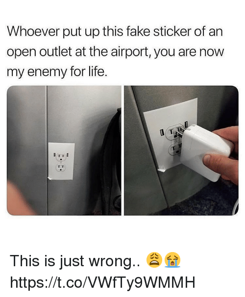 Outlet: Whoever put up this fake sticker of an  open outlet at the airport, you are now  my enemy for life.  TTD This is just wrong.. 😩😭 https://t.co/VWfTy9WMMH