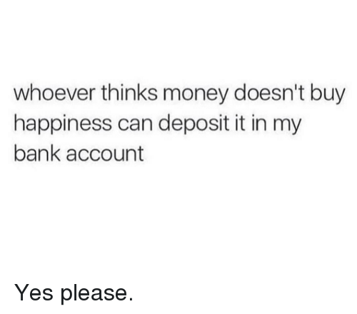 Gym, Money, and Bank: whoever thinks money doesn't buy  happiness can deposit it in my  bank account Yes please.