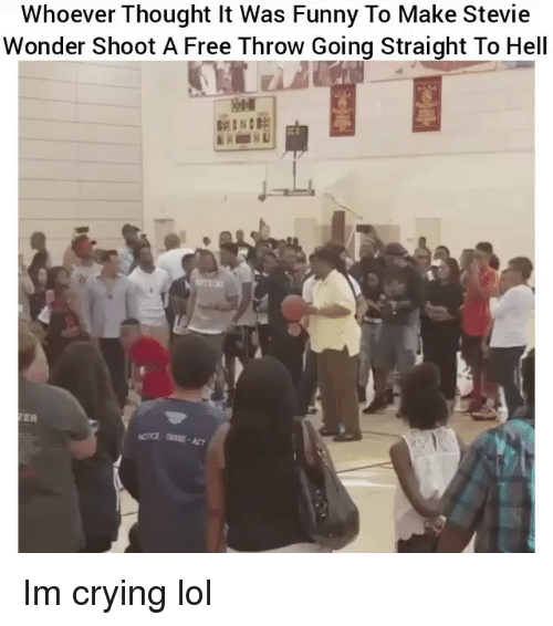 Crying, Funny, and Lol: Whoever Thought It Was Funny To Make Stevie  Wonder Shoot A Free Throw Going Straight To Hell  ER Im crying lol