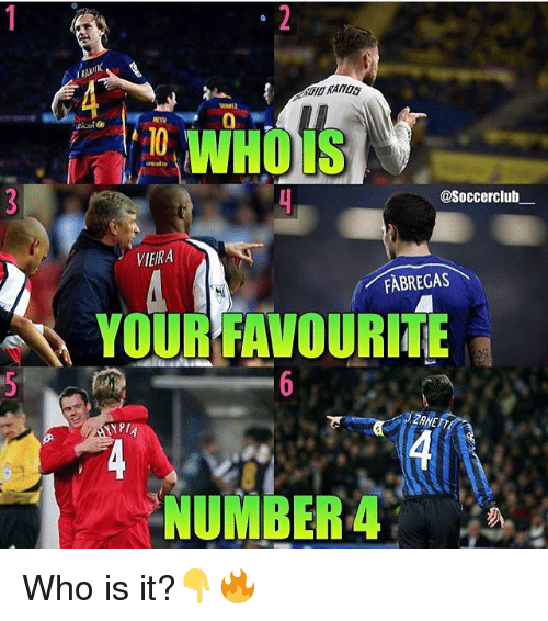 viera: WHOIS  @Soccerclub  VIERA  FABREGAS  YOUR FAVOURITE  TYPIA  NUMBER Who is it?👇🔥
