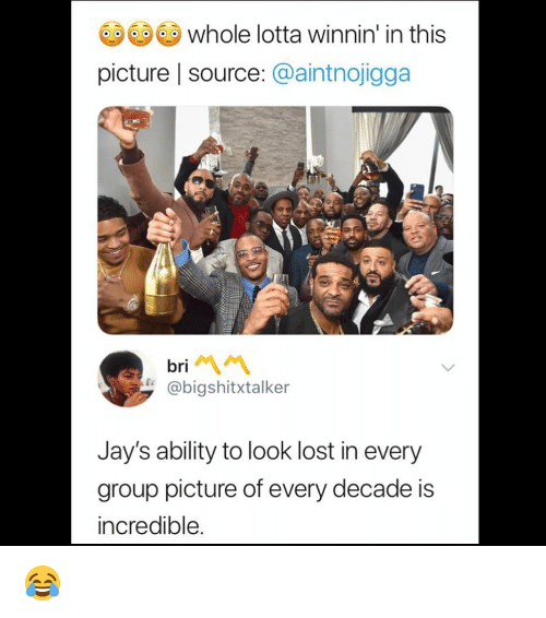 Memes, Lost, and Ability: whole lotta winnin' in this  picture | source: @aintnojigga  bri  @bigshitxtalker  Jay's ability to look lost in every  group picture of every decade is  incredible. 😂