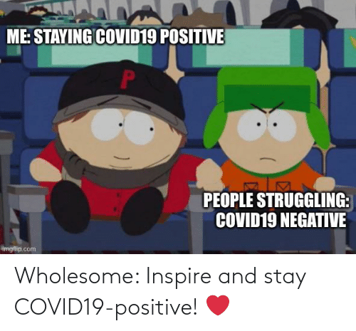 inspire: Wholesome: Inspire and stay COVID19-positive! ❤️