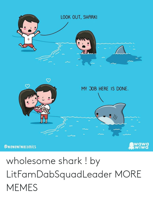 Dank, Memes, and Target: wholesome shark ! by LitFamDabSquadLeader MORE MEMES