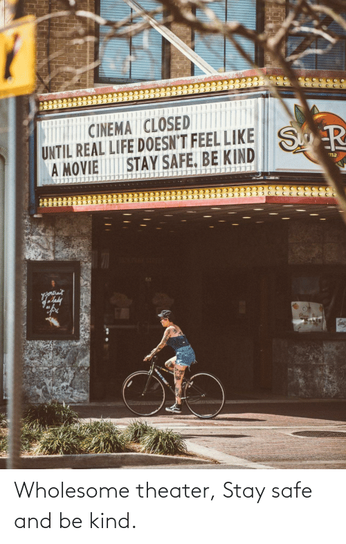 theater: Wholesome theater, Stay safe and be kind.