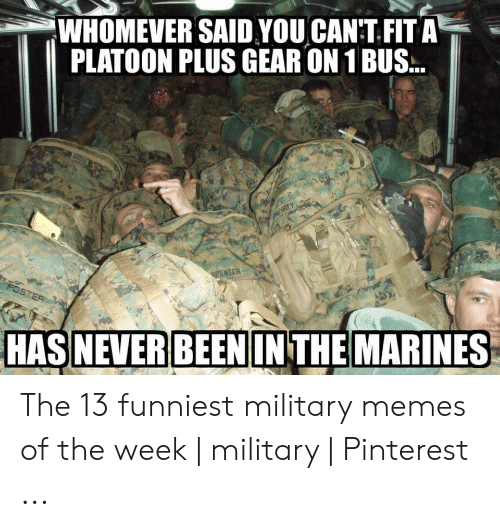 13 Funniest: WHOMEVER SAID YOU CANT FIT A  PLATOON PLUS GEAR ON 1 BUS...  MPHREY  PENTER  FOSTER  HAS NEVER BEEN INTHE MARINES The 13 funniest military memes of the week | military | Pinterest ...