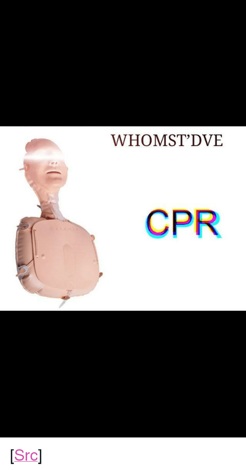 """cpr: WHOMST'DVE  CPR <p>[<a href=""""https://www.reddit.com/r/surrealmemes/comments/8eqe0x/he_is_d_i_s_r_u_p_t_from_the_b_r_e_a_t_h/"""">Src</a>]</p>"""