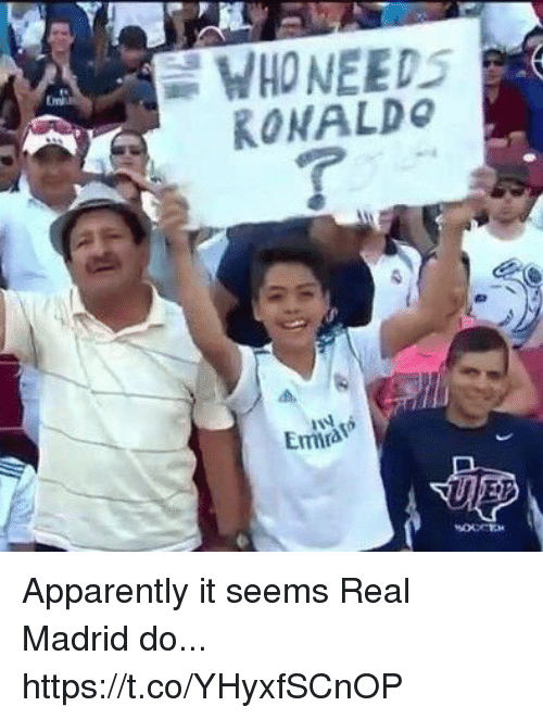 Apparently, Real Madrid, and Soccer: WHONEEDS  RONALDo  Emra Apparently it seems Real Madrid do... https://t.co/YHyxfSCnOP