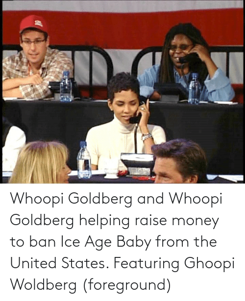 Whoopi Goldberg: Whoopi Goldberg and Whoopi Goldberg helping raise money to ban Ice Age Baby from the United States. Featuring Ghoopi Woldberg (foreground)