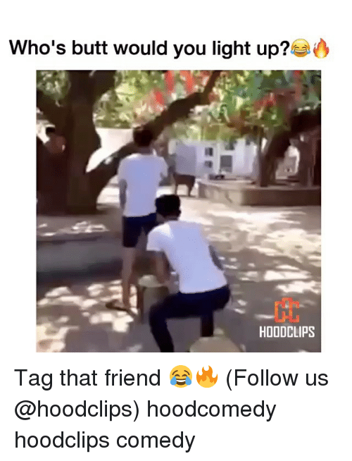 Butt, Funny, and Comedy: Who's butt would you light up?  HODOCLIPS Tag that friend 😂🔥 (Follow us @hoodclips) hoodcomedy hoodclips comedy