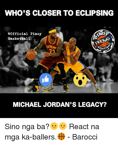 Basketball, Jordans, and Memes: WHO'S CLOSER TO ECLIPSING  20fficial Pinoy  Basketball  RIENELANr  ASKE  MICHAEL JORDAN'S LEGACY? Sino nga ba?😕😕  React na mga ka-ballers.🏀  - Barocci
