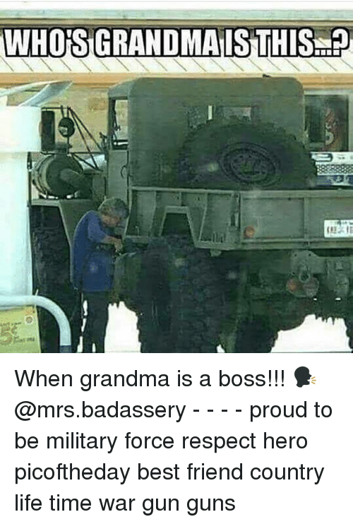 Best Friend, Grandma, and Guns: WHO'S GRAND MA IS THIS When grandma is a boss!!! 🗣 @mrs.badassery - - - - proud to be military force respect hero picoftheday best friend country life time war gun guns