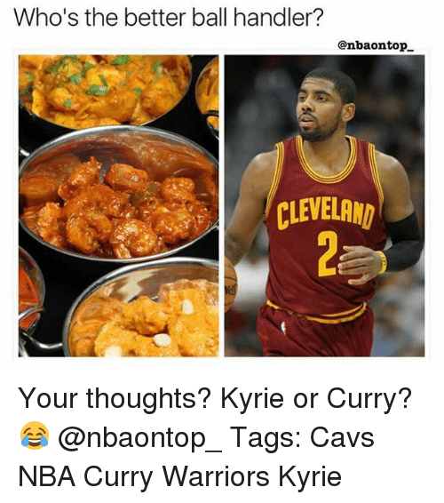 Cavs, Memes, and Nba: Who's the better ball handler?  @nbaontop  CLEVELANN Your thoughts? Kyrie or Curry? 😂 @nbaontop_ Tags: Cavs NBA Curry Warriors Kyrie