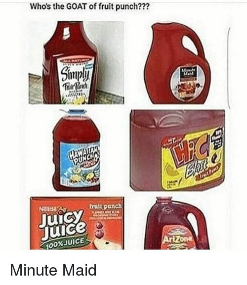 maids: Whos the GOAT of fruit punch???  Thi  No386  frult punch  Juice  100% JUICE Minute Maid