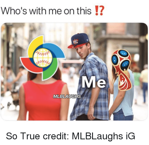 Mlb, True, and This: Who's with me on this !?  Me  MLBLAUGHS So True  credit: MLBLaughs iG