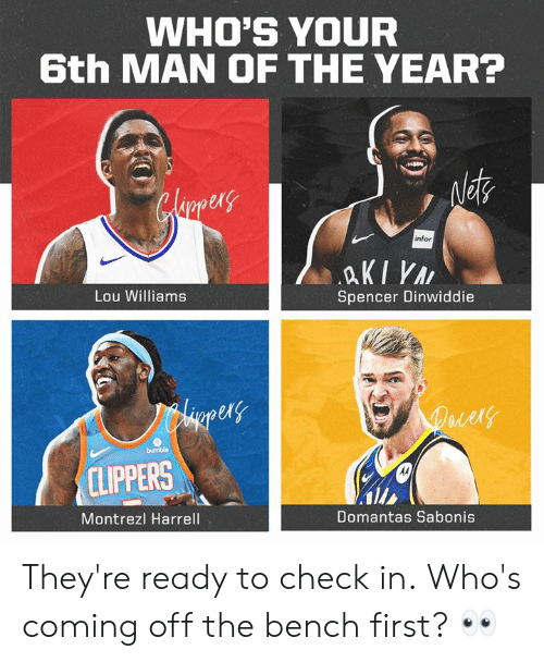 Spencer: WHO'S YOUR  6th MAN OF THE YEAR?  ex  1  infor  Lou Williams  Spencer Dinwiddie  er  ld  CLIPPERS  Montrezl Harrell  Domantas Sabonis They're ready to check in.  Who's coming off the bench first? 👀