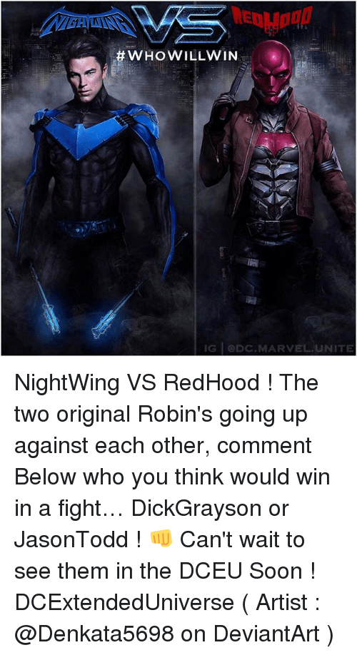 Memes, Soon..., and Deviantart:  #WHOWILLVV IN  G @DC.MARVEL UNITE NightWing VS RedHood ! The two original Robin's going up against each other, comment Below who you think would win in a fight… DickGrayson or JasonTodd ! 👊 Can't wait to see them in the DCEU Soon ! DCExtendedUniverse ( Artist : @Denkata5698 on DeviantArt )