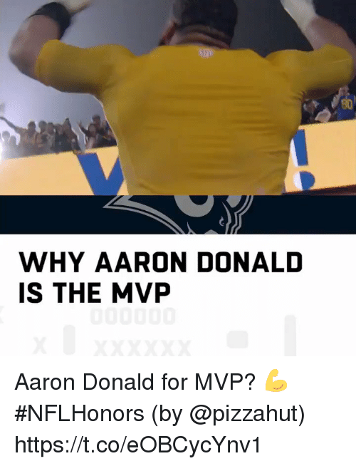 Donal: WHY AARON DONAL  IS THE MVP Aaron Donald for MVP? 💪 #NFLHonors  (by @pizzahut) https://t.co/eOBCycYnv1