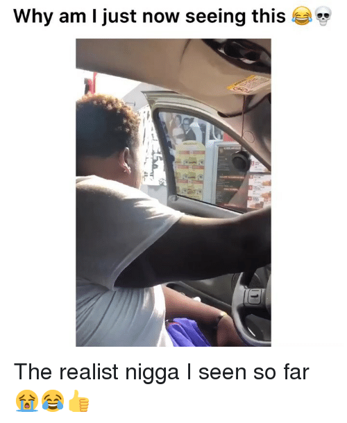 I Seen: Why am I just now seeing this The realist nigga I seen so far😭😂👍