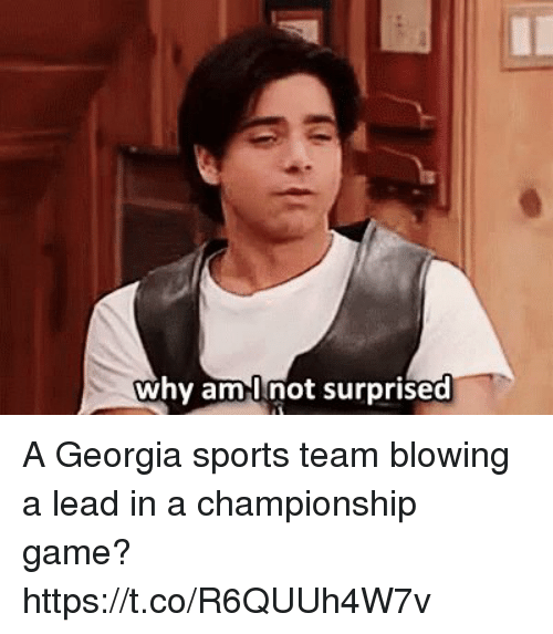 Why Aml Not Surprised a Georgia Sports Team Blowing a Lead ...