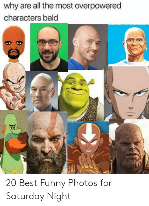 saturday night: why are all the most overpowered  characters bald 20 Best Funny Photos for Saturday Night