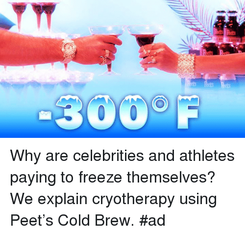 Cold, Celebrities, and Why: Why are celebrities and athletes paying to freeze themselves? We explain cryotherapy using Peet's Cold Brew. #ad
