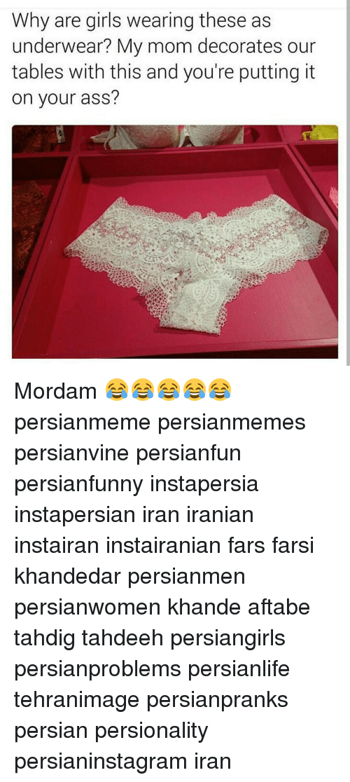 Ass, Girls, and Memes: Why are girls wearing these as  underwear? My mom decorates our  tables with this and you're putting it  on your ass? Mordam 😂😂😂😂😂 persianmeme persianmemes persianvine persianfun persianfunny instapersia instapersian iran iranian instairan instairanian fars farsi khandedar persianmen persianwomen khande aftabe tahdig tahdeeh persiangirls persianproblems persianlife tehranimage persianpranks persian persionality persianinstagram iran