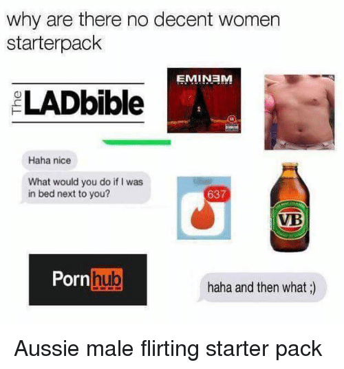 Porn Hub, Starter Packs, and Porn: why are there no decent women  starterpack  EMINANM  LADbible  Haha nice  What would you do if I was  in bed next to you?  637  VB  Porn  hub  haha and then what ;)