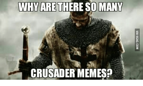 God Wills It Meme: WHY ARE THERE SO MANY  CRUSADER MEMESp