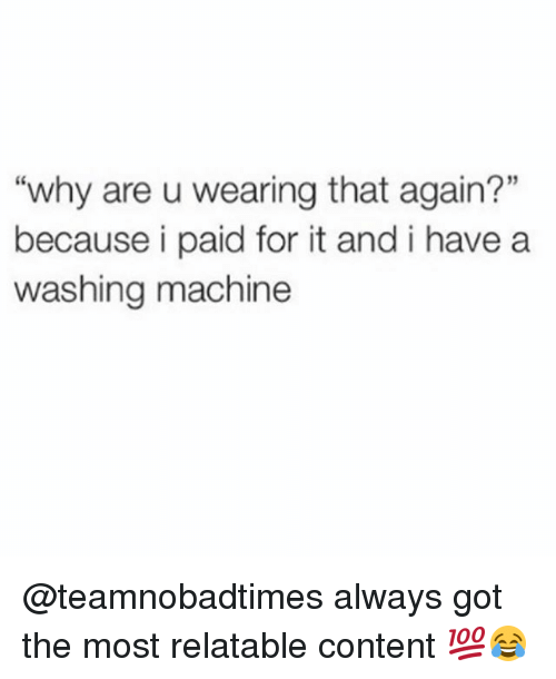 "Alwaysed: ""why are u wearing that again?""  because i paid for it and i have a  washing machine @teamnobadtimes always got the most relatable content 💯😂"