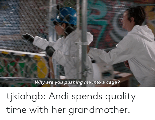 Andi: Why are you pushing me into a cage? tjkiahgb:  Andi spends quality time with her grandmother.