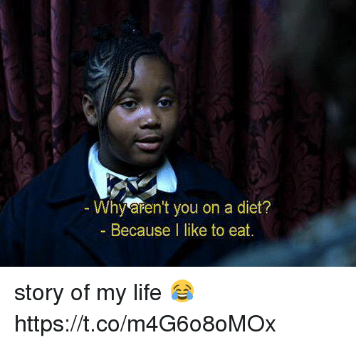 Life, Girl Memes, and Diet: Why aren't you on a diet?  Because I like to eat. story of my life 😂 https://t.co/m4G6o8oMOx