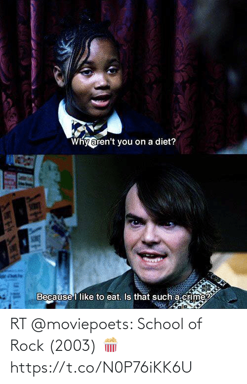 School of Rock: Why aren't you on a diet?  Because I like to eat. Is that such a.crime  LEANH RT @moviepoets: School of Rock (2003) 🍿 https://t.co/N0P76iKK6U