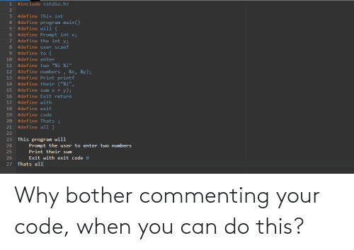 why: Why bother commenting your code, when you can do this?