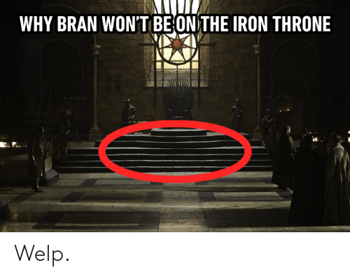 bran: WHY BRAN WON'T BEONTHE IRON THRONE Welp.