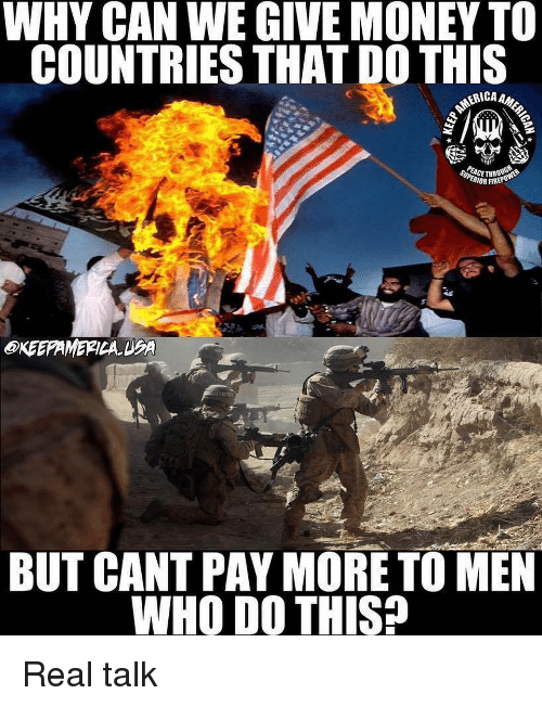 fir: WHY CAN WE GIVE MONEY TO  COUNTRIES THAT DO THIS  RIOR FIR  OKEEAMERICA DPA  BUT CANT PAY MORE TO MEN  WHO DO THIS? Real talk