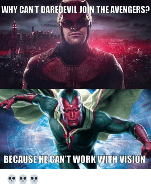 Avengers: WHY CAN'T DAREDEVIL JOIN THE AVENGERS?  BECAUSE HE CAN'T WORK WITH VISION 💀💀💀