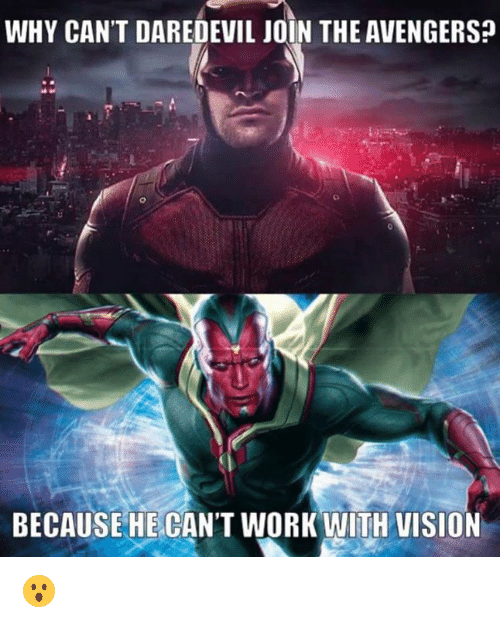Avengers: WHY CAN'T DAREDEVIL JOIN THE AVENGERS  BECAUSE HE CAN'T WORK WITH VISION 😮