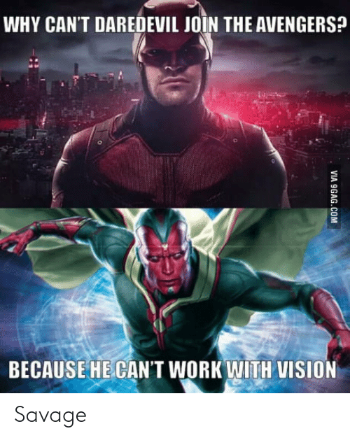 Avengers: WHY CAN'T DAREDEVIL JOIN THE AVENGERS  BECAUSEHECAN'T WORK WITH VISION Savage