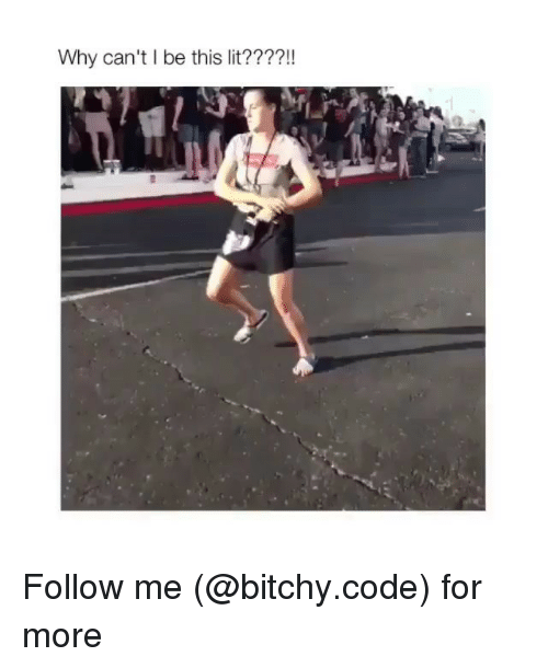 Lit, Memes, and 🤖: Why can't I be this lit????! Follow me (@bitchy.code) for more