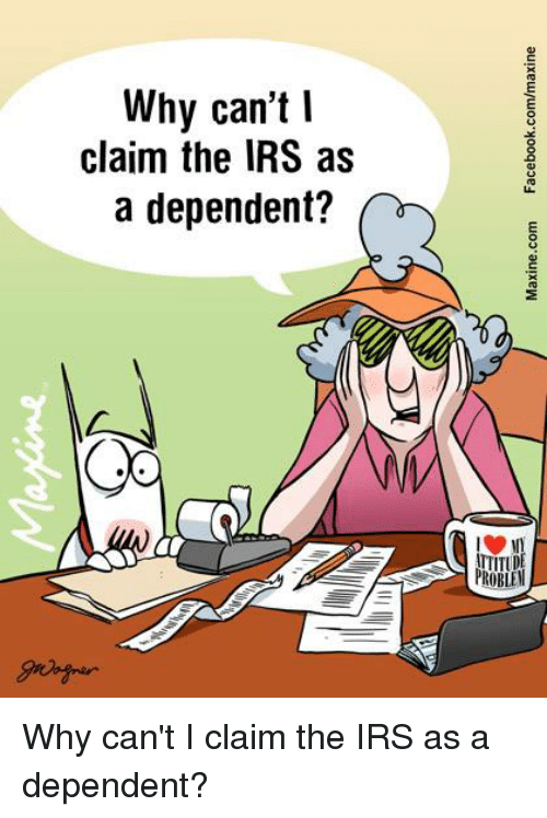 tsn: Why can't I  claim the IRS as  a dependent?  KOBLEM  auneuyuuooyooqaoed woo-auIXeW  u103,auneW  DE  a?  tSn  TR  n' R e  nId  ce  yt p  aa Why can't I claim the IRS as a dependent?