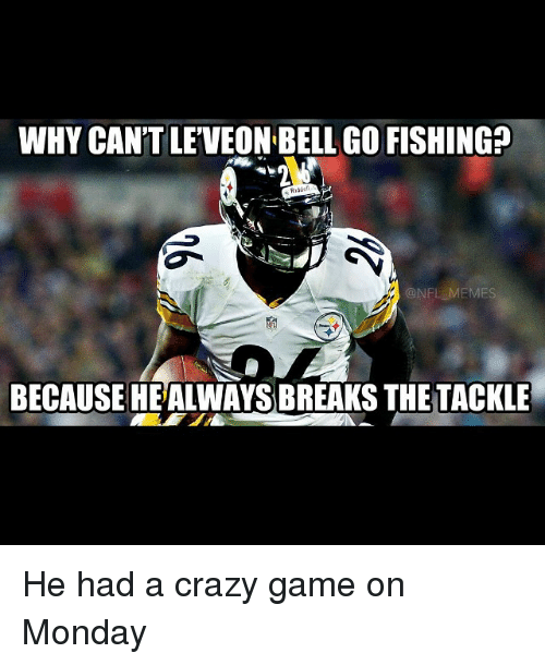 NFL: WHY CAN'T LEVEON BELL GO FISHING?  NAA  @NFL MEMES  BECAUSE HEALWAYS BREAKS THETACKLE He had a crazy game on Monday