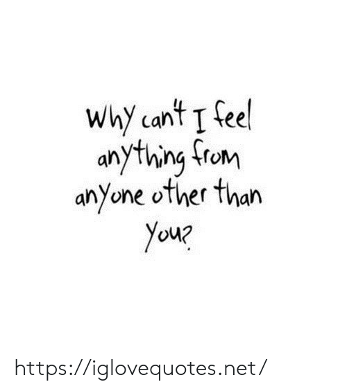 youp: Why cant T feel  anything from  anyone other than  youp https://iglovequotes.net/
