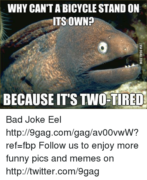 bad joke eel: WHY CANTABICYCLE STAND ON  ITS OWN?  BECAUSE IT'S TWO-TIRED  Copyright Jo Bad Joke Eel