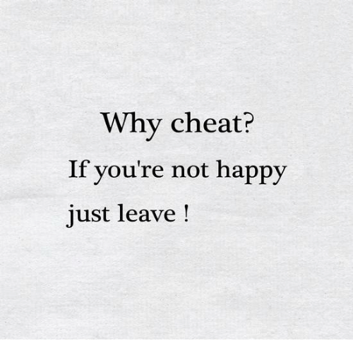 Cheating, Happy, and Girl Memes: Why cheat?  If you're not happy  just leave